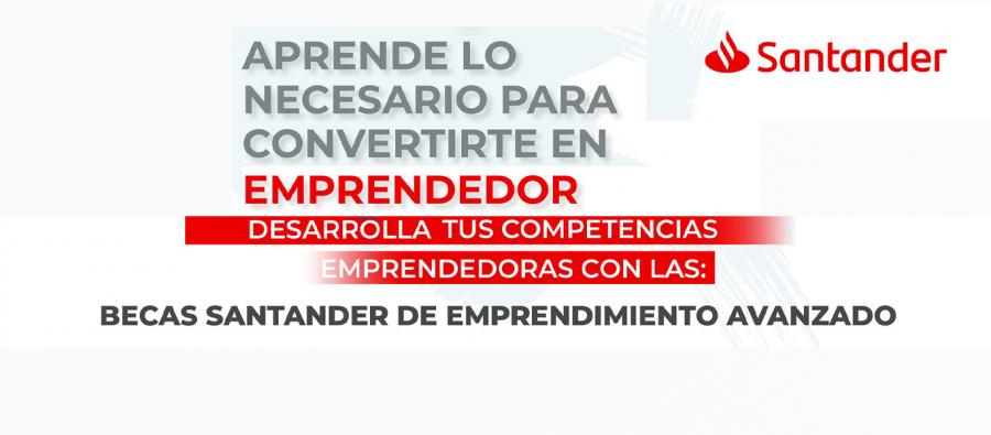 """""""Becas Santander de Emprendimiento Avanzado"""""""